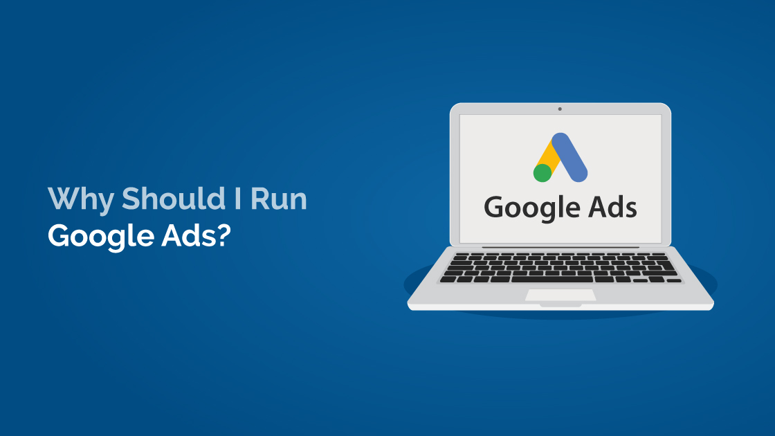 why should you run google ads